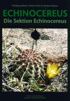 Echinocereus - Die Sektion Echinocereus - Wolfgang Blum, Dieter Felix, Herbert Bauer - Der Echinocereusfreund