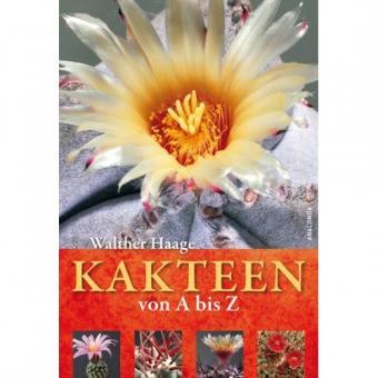 Kakteen von A bis Z - das Kakteenlexikon von Walther Haage, ergänzte Neuauflage