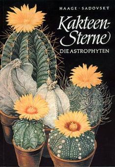 Kakteensterne - Die Astrophytum, Haage and Sadowsky